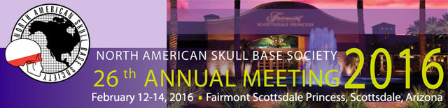"26th Annual North American Skull Base Society Meeting, ""Innovation in Skull Base Surgery and the Creative Mind"": February 12-14, 2016 (Pre-Meeting Workshop February 10-11, 2016), Fairmont Scottsdale Princess, Scottsdale, Arizona"