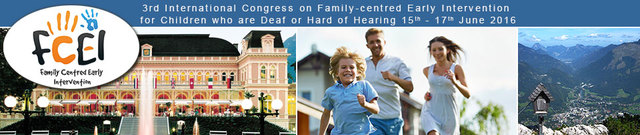 The 3rd International Conference on Family Centered Early Intervention for Children who are Deaf or Hard of Hearing: Bad Ischl (near Salzburg in Austria), June 15th to 17th, 2016.
